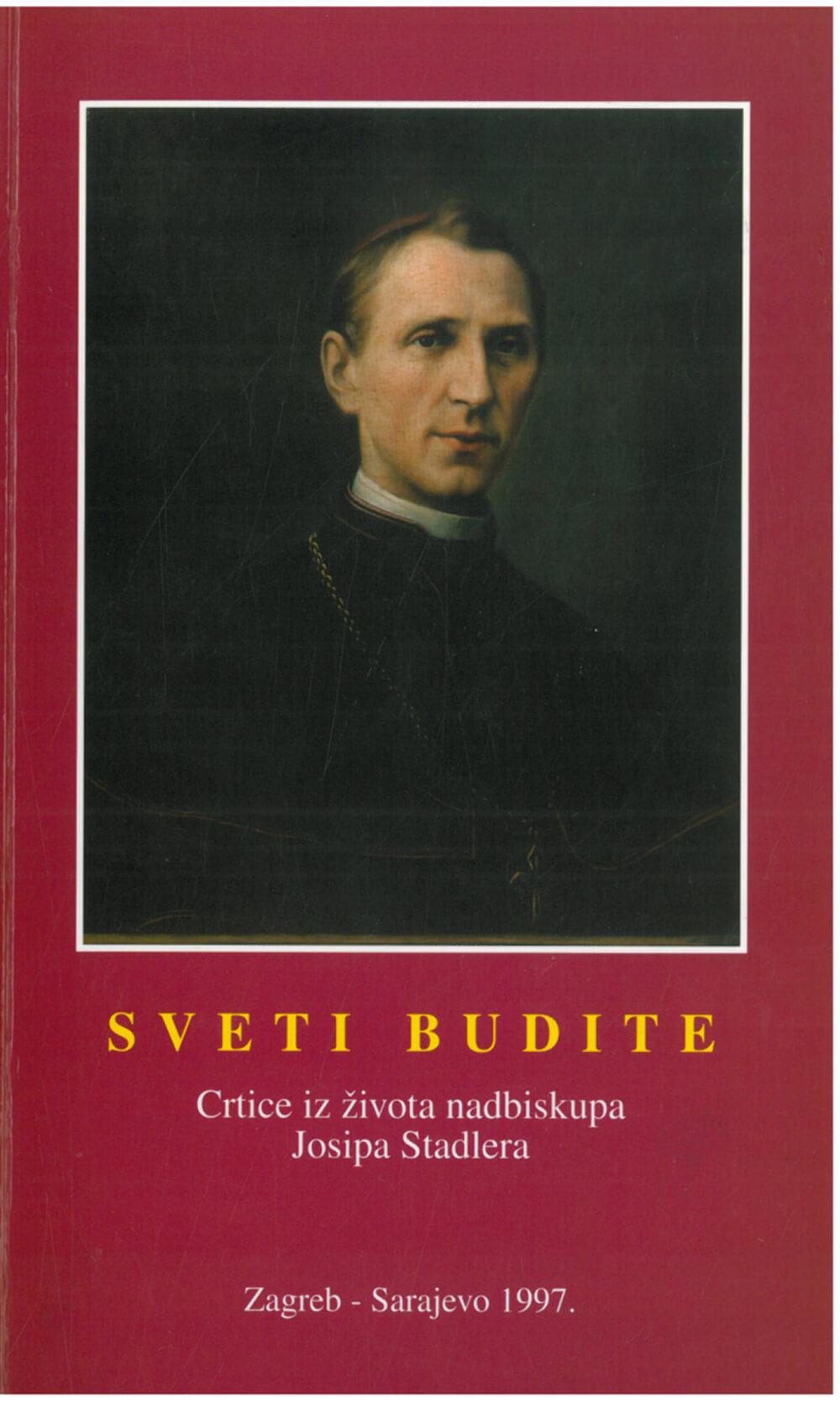 Sveti budite! Crtice iz života nadbiskupa Josipa Stadlera