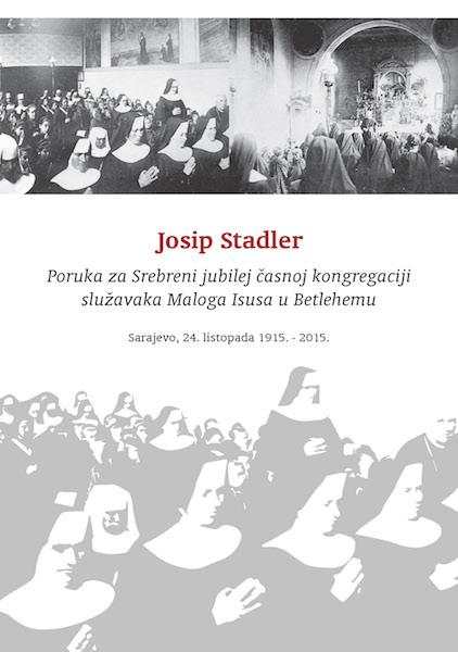 """Josip Stadler, """"Poruka za Srebreni jubilej časnoj kongregaciji služavaka Maloga Isusa u Betlehemu"""""""